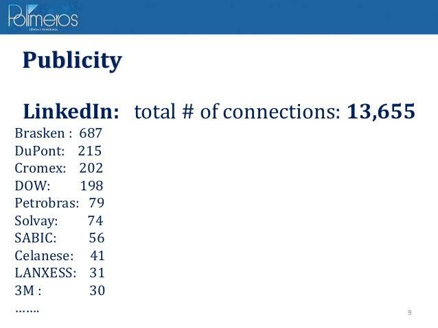 9 Publicity LinkedIn: total # of connections: 13,655 Brasken : 687 DuPont: 215 Cromex: 202 DOW: 198 Petrobras: 79 Solvay: ...