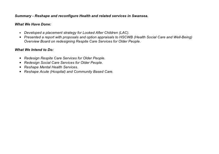 Summary - Reshape and reconfigure Health and related services in Swansea.  What We Have Done:    • Developed a placement s...