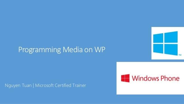 Programming Media on WP  Nguyen Tuan [ Microsoft Certified Trainer
