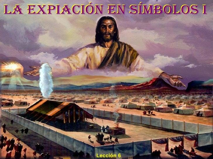 LA EXPIACIÓN EN SÍMBOLOS I Lección 6