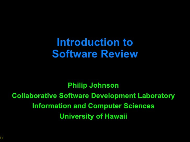 Introduction to Software Review Philip Johnson Collaborative Software Development Laboratory Information and Computer Scie...