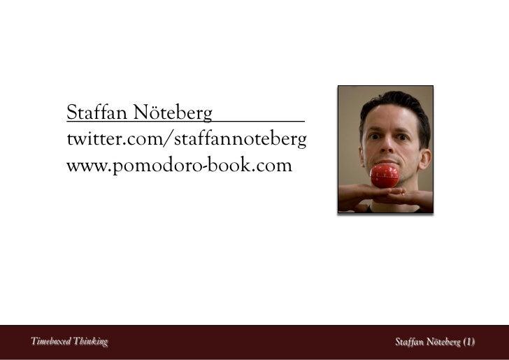 Staffan Nöteberg         twitter.com/staffannoteberg         www.pomodoro-book.com     Timeboxed Thinking                 ...