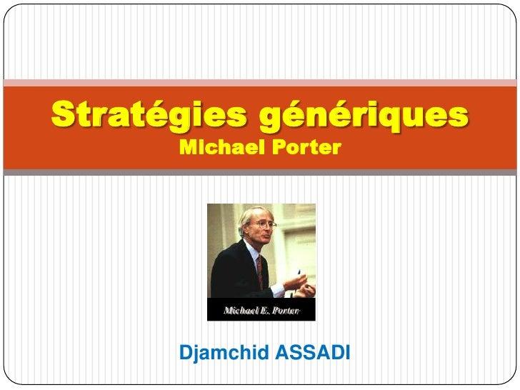 Djamchid ASSADI<br />Stratégies génériques Michael Porter<br />Michael E. Porter<br />