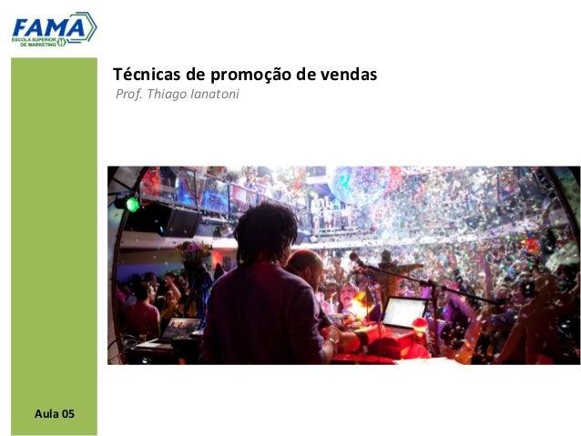Técnicas de promoção de vendas          Prof. Thiago IanatoniAula 05