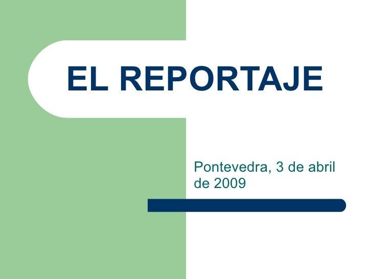 EL REPORTAJE Pontevedra, 3 de abril de 2009