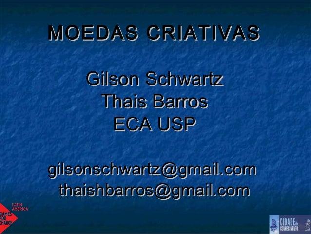 MOEDAS CRIATIVAS    Gilson Schwartz     Thais Barros       ECA USPgilsonschwartz@gmail.com  thaishbarros@gmail.com