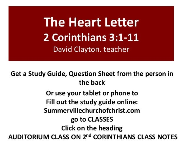 The Heart Letter 2 Corinthians 3:1-11 David Clayton. teacher Get a Study Guide, Question Sheet from the person in the back...