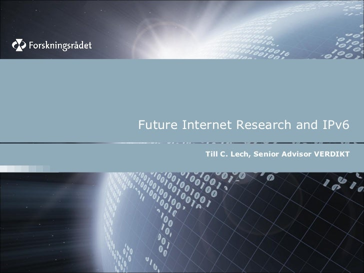 Future Internet Research and IPv6          Till C. Lech, Senior Advisor VERDIKT