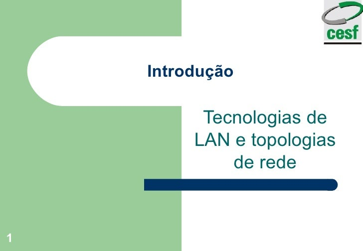 Introdução Tecnologias de LAN e topologias de rede