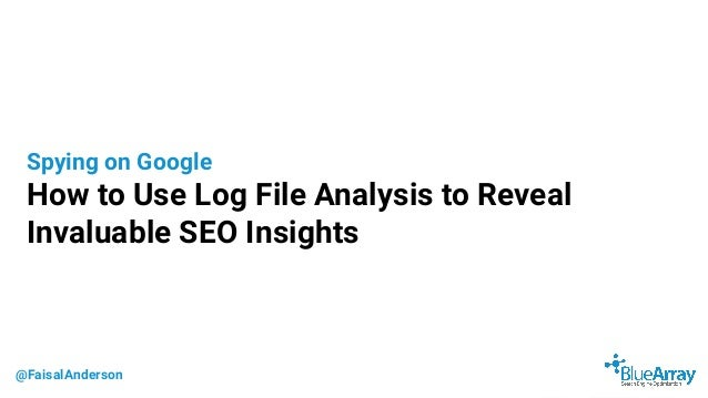 @FaisalAnderson Spying on Google How to Use Log File Analysis to Reveal Invaluable SEO Insights