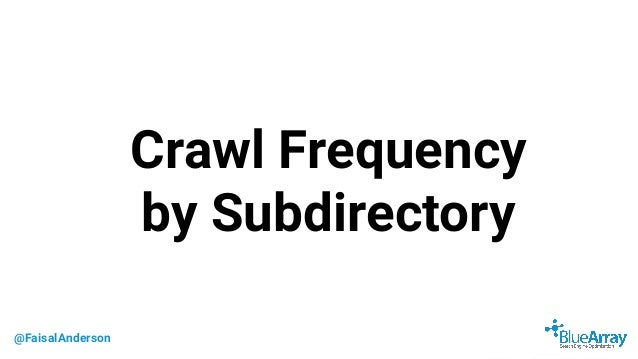 @FaisalAnderson Crawl Frequency by Subdirectory