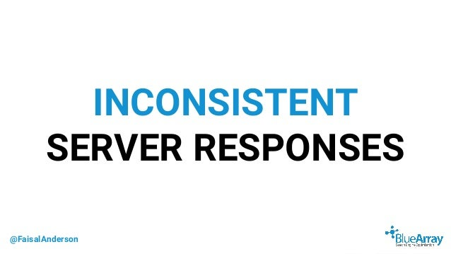 @FaisalAnderson INCONSISTENT SERVER RESPONSES