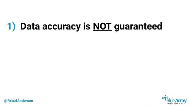 @FaisalAnderson 1) Data accuracy is NOT guaranteed