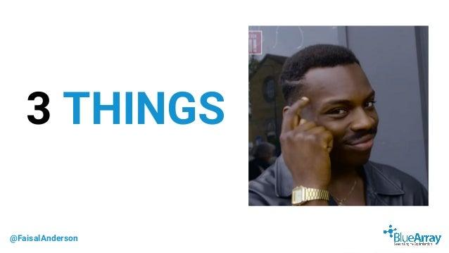 @FaisalAnderson 3 THINGS