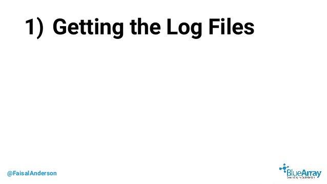 @FaisalAnderson 1) Getting the Log Files