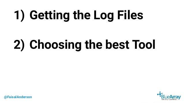 @FaisalAnderson 1) Getting the Log Files 2) Choosing the best Tool