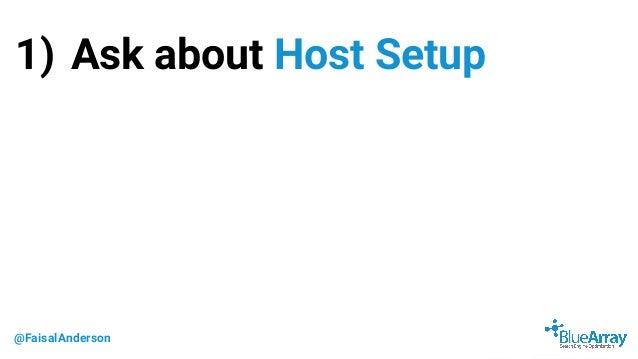 @FaisalAnderson 1) Ask about Host Setup