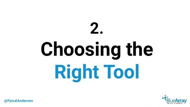 @FaisalAnderson 2. Choosing the Right Tool