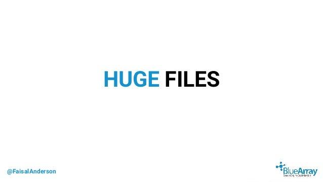 @FaisalAnderson HUGE FILES