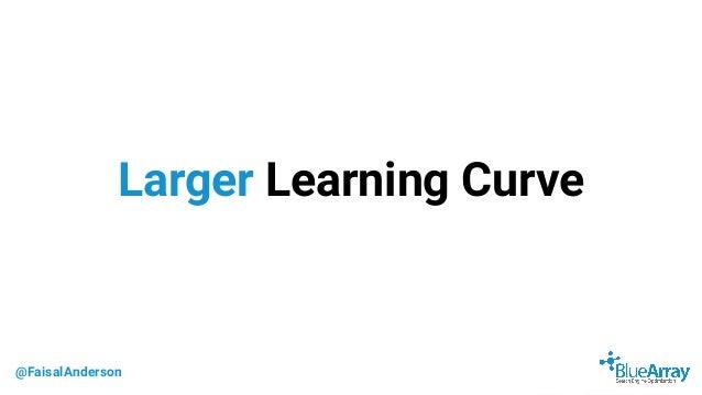 @FaisalAnderson Larger Learning Curve