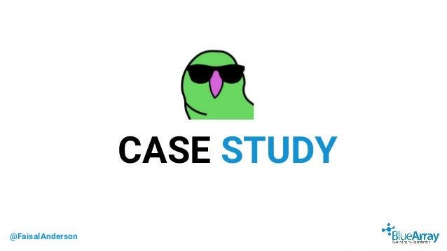 @FaisalAnderson CASE STUDY