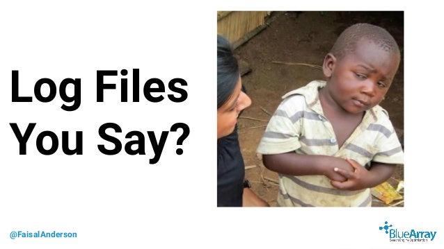 @FaisalAnderson Log Files You Say?