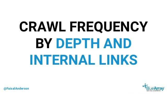 @FaisalAnderson CRAWL FREQUENCY BY DEPTH AND INTERNAL LINKS