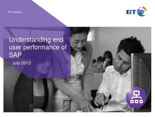 BT Connect Understanding end user performance of SAP July 2013