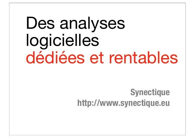 Synectique http://www.synectique.eu Des analyses logicielles dédiées et rentables