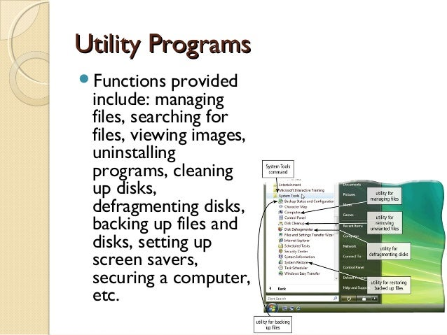 utility programs Utility programs a utility program, also called a utility, is a type of system software that allows a user to perform maintenance-type tasks.
