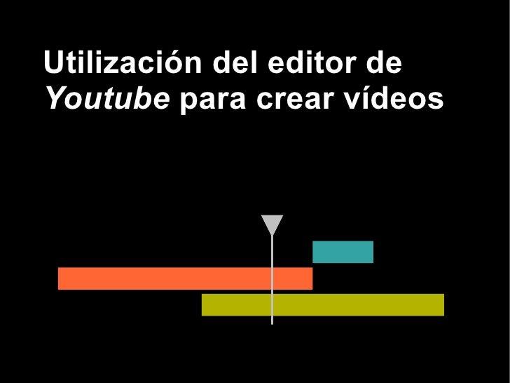 Utilización del editor deYoutube para crear vídeos