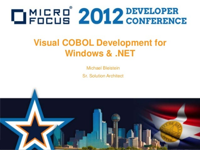 Visual COBOL Development for       Windows & .NET            Michael Bleistein          Sr. Solution Architect