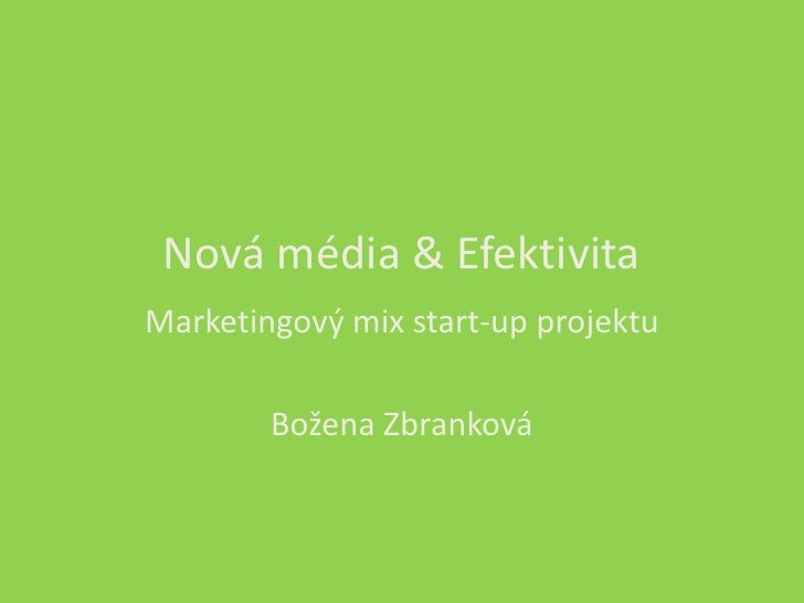 Nová média & Efektivita Marketingový mix start-up projektu          Božena Zbranková