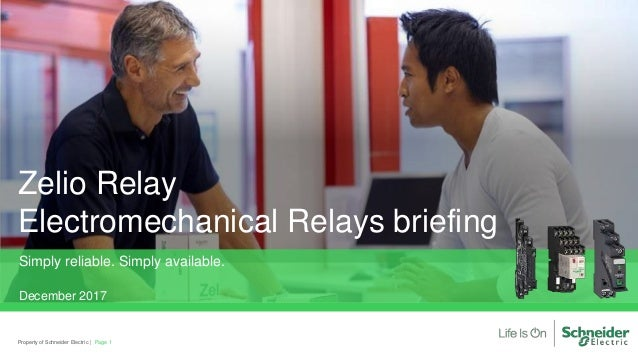 Property of Schneider Electric   Zelio Relay Electromechanical Relays briefing Simply reliable. Simply available. December...