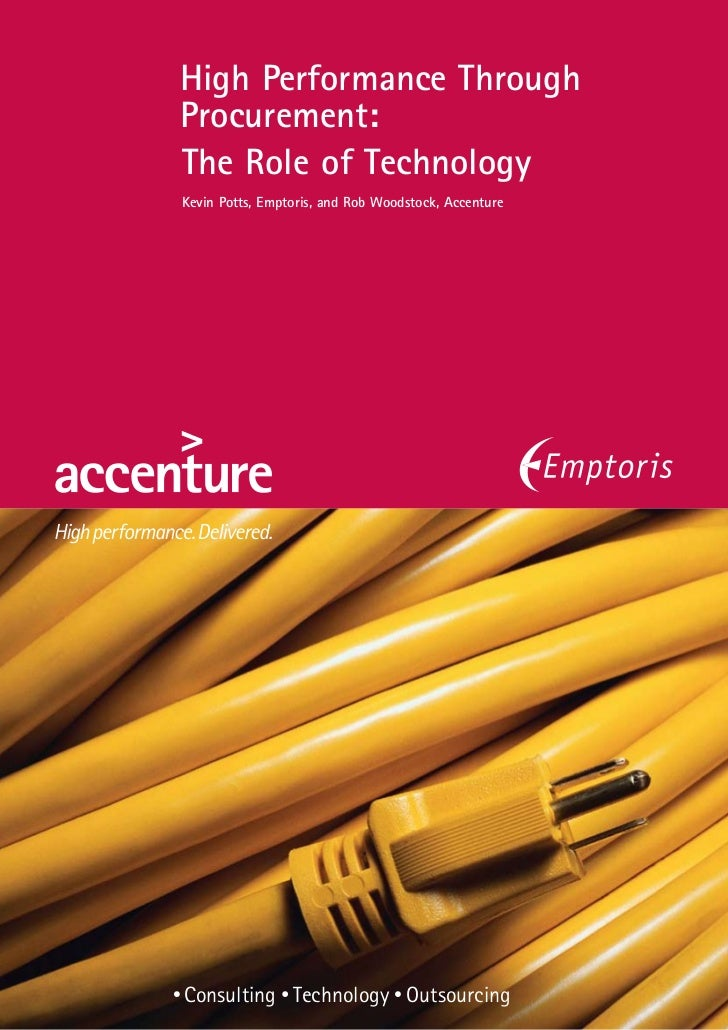 High Performance ThroughProcurement:The Role of TechnologyKevin Potts, Emptoris, and Rob Woodstock, AccentureConsulting Te...