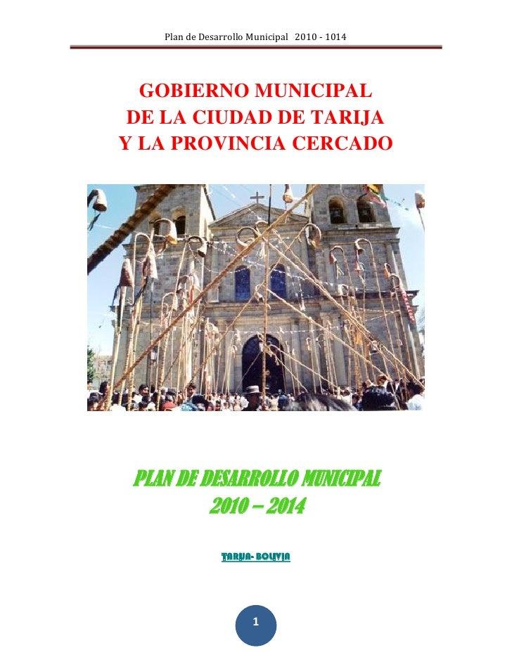 Plan de Desarrollo Municipal 2010 - 1014  GOBIERNO MUNICIPAL DE LA CIUDAD DE TARIJAY LA PROVINCIA CERCADO PLAN DE DESARROL...