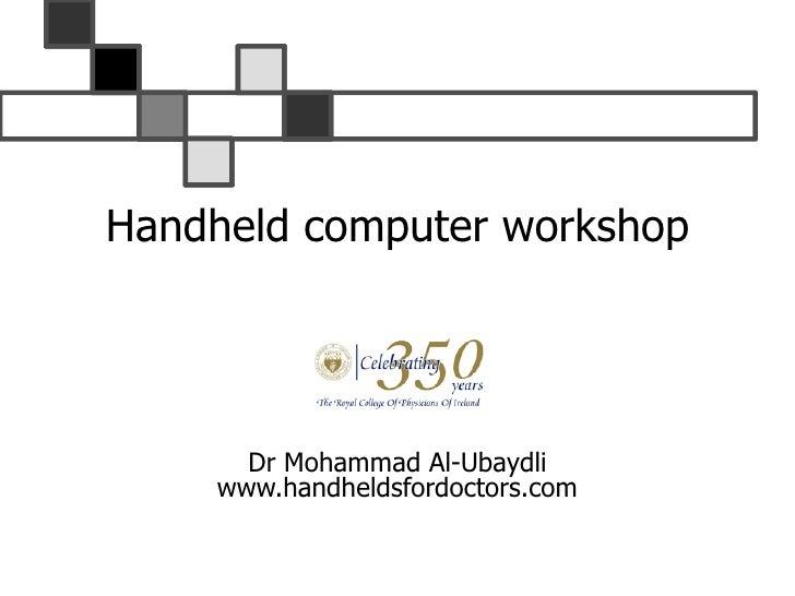 Handheld computer workshop Dr Mohammad Al-Ubaydli www.handheldsfordoctors.com