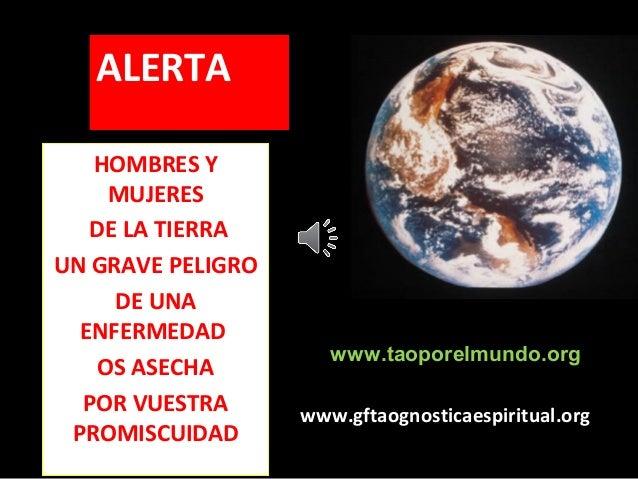 ALERTA   HOMBRES Y     MUJERES   DE LA TIERRAUN GRAVE PELIGRO     DE UNA  ENFERMEDAD                      www.taoporelmund...