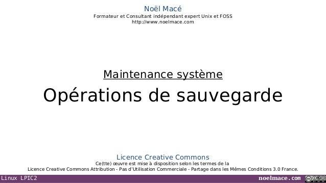Linux LPIC2 noelmace.com Noël Macé Formateur et Consultant indépendant expert Unix et FOSS http://www.noelmace.com Opérati...