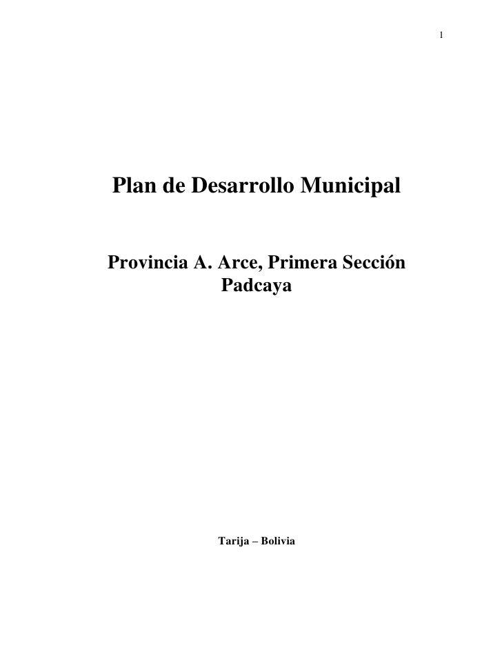 1Plan de Desarrollo MunicipalProvincia A. Arce, Primera Sección             Padcaya            Tarija – Bolivia