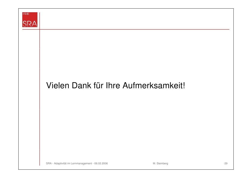 Vielen Dank für Ihre Aufmerksamkeit!SRA - Adaptivität im Lernmanagement - 06.02.2006   M. Steinberg   29