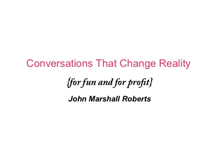 Changing Reality… (with constructive conversations)   Author, John Marshall Roberts