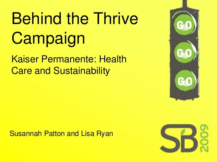 Behind the Thrive Campaign Kaiser Permanente: Health Care and Sustainability  Susannah Patton and Lisa Ryan