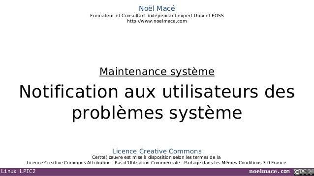 Linux LPIC2 noelmace.com Noël Macé Formateur et Consultant indépendant expert Unix et FOSS http://www.noelmace.com Notific...