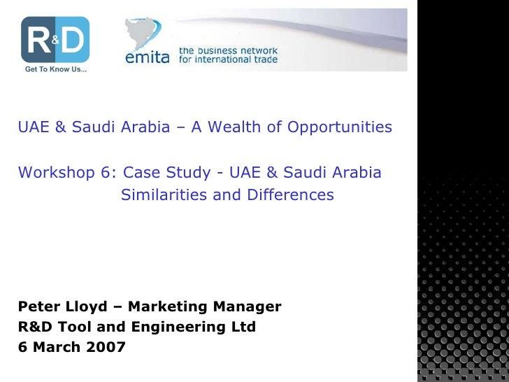 UAE & Saudi Arabia – A Wealth of Opportunities Workshop 6: Case Study - UAE & Saudi Arabia Similarities and Differences Pe...