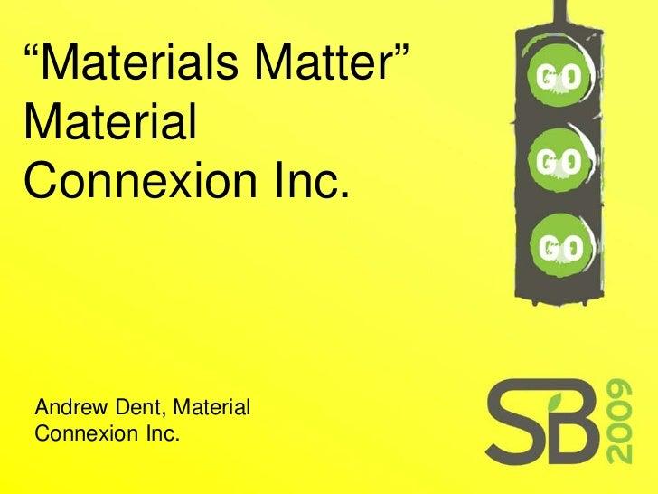 """ Materials Matter"" Material Connexion Inc. Andrew Dent, Material Connexion Inc."