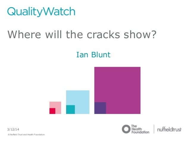 © Nuffield Trust and Health Foundation © Nuffield Trust 3/12/14 Where will the cracks show? Ian Blunt