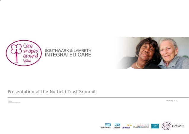 Presentation at the Nuffield Trust Summit Merav Dover Chief Officer Southwark and Lambeth Integrated Care 6th March 2014