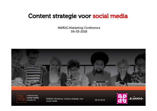 Content strategie voor social media MARUG Workshop: Content strategie voor social media 06-03-2018 MARUG Marketing Confere...