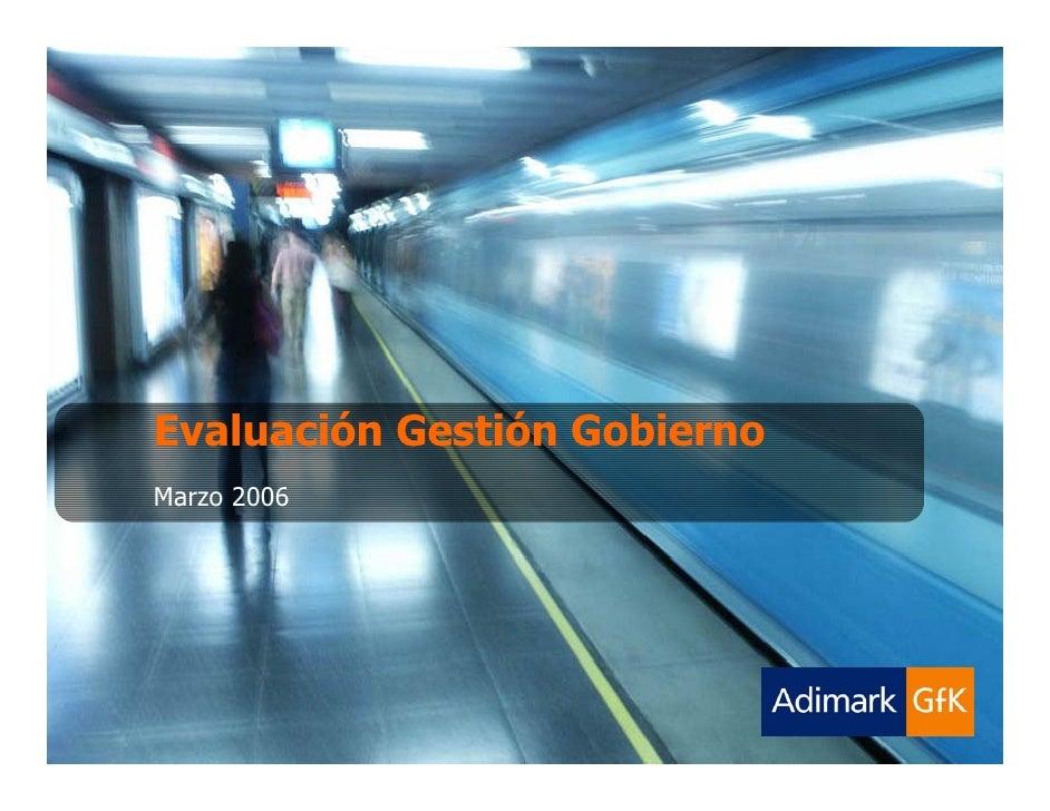 Adimark-GfK    Evaluación Gestión Gobierno       Marzo 2006                Tracking de marca Diciembre 2005               ...